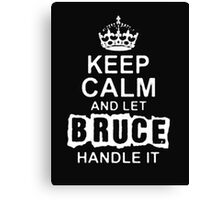 Keep Calm and Let Bruce Handle It- T - Shirts & Hoodies Canvas Print