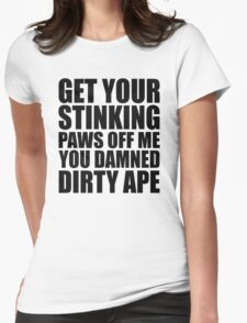 Planet Of The Apes - Get Your Stinking Paws Off Me You Damned Dirty Ape Womens Fitted T-Shirt