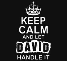 Keep Calm and Let David Handle It - T - Shirts & Hoodies by Darling Arts