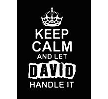 Keep Calm and Let David Handle It - T - Shirts & Hoodies Photographic Print