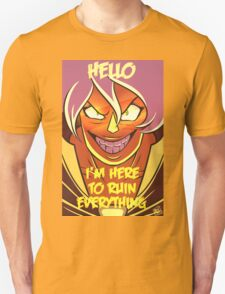 Hello I'm Here To Ruin Everything Unisex T-Shirt