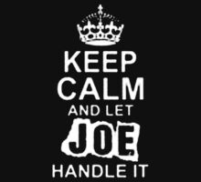 Keep Calm and Let Joe Handle It - T - Shirts & Hoodies by Darling Arts
