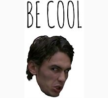 "Freaks And Geeks ""Be Cool"" Unisex T-Shirt"