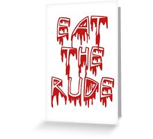 Eat the rude, dude Greeting Card