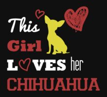 This Girl Loves Her  Chihuahua - Tshirts & Hoodies by Darling Arts