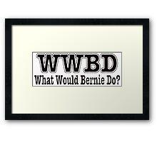 WWBD - What Would Bernie Do? Framed Print