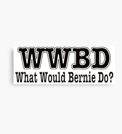 WWBD - What Would Bernie Do? Canvas Print