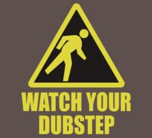 Watch your dubstep by funnyshirts