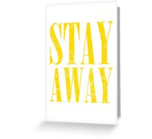 Stay Away T Shirts, Stickers and Other Gifts Greeting Card
