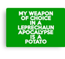 My weapon of choice in a Leprechaun Apocalypse is a potato Canvas Print