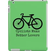 Cyclists Make Better Lovers iPad Case/Skin