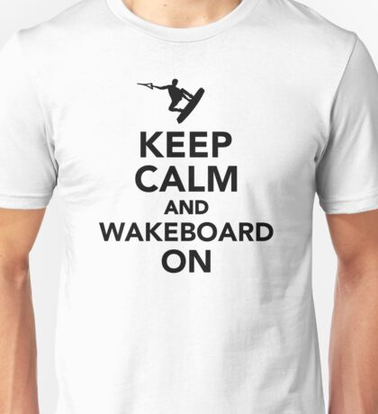 Keep calm and Wakeboard on Unisex T-Shirt