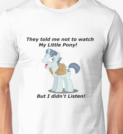 But I Didn't Listen! Unisex T-Shirt