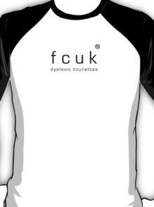 fcuk dyslexic tourettes (black text) T-Shirt