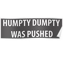 Humpty Dumpty was pushed Poster