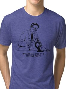 We are all apes at a costume party Tri-blend T-Shirt