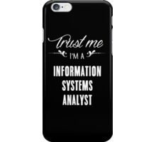 Trust me I'm a Information Systems Analyst! iPhone Case/Skin