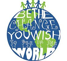 Be The Change by ashleyschnaar