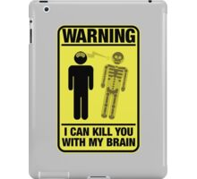 Warning I can kill you with my brain iPad Case/Skin