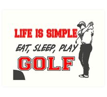 Life is Simple, Eat, Sleep, Play Golf T Shirts, Stickers and Other Gifts Art Print