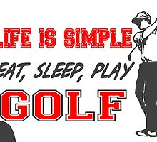 Life is Simple, Eat, Sleep, Play Golf T Shirts, Stickers and Other Gifts by zandosfactry