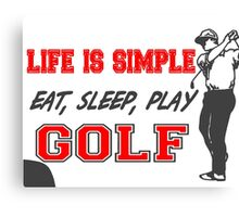 Life is Simple, Eat, Sleep, Play Golf T Shirts, Stickers and Other Gifts Canvas Print