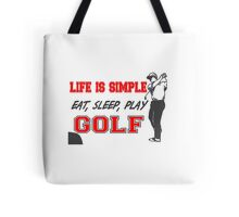 Life is Simple, Eat, Sleep, Play Golf T Shirts, Stickers and Other Gifts Tote Bag