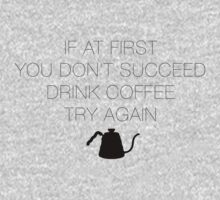 If at first you don't succeed, drink coffee! Kids Clothes