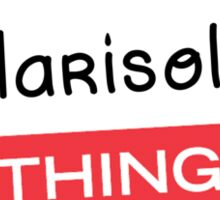 Its a Marisol thing you wouldnt understand! Sticker