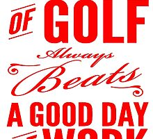 Bad Day of Golf Always Beats Good Day of Work T Shirts, Stickers and Other Gifts by zandosfactry