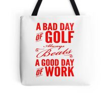 Bad Day of Golf Always Beats Good Day of Work T Shirts, Stickers and Other Gifts Tote Bag