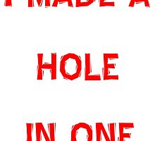 I Made A Hole In One - Golf T Shirts, Stickers and Other Gifts by zandosfactry