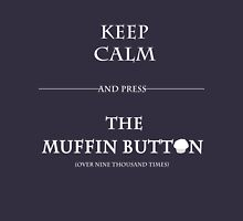 Keep Calm and Press the Muffin Button Unisex T-Shirt