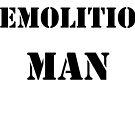 Demolition man by DrunkTuxedo