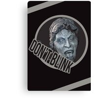 Don't Even Blink Canvas Print