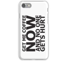 Get me coffee now and no one gets hurt iPhone Case/Skin