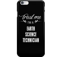 Trust me I'm a Earth Science Technician! iPhone Case/Skin