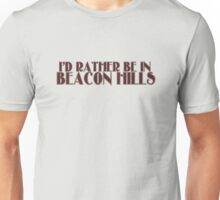 I'd rather be in Beacon Hills Unisex T-Shirt