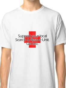 Support your local Search & Rescue Unit. Get lost. Classic T-Shirt
