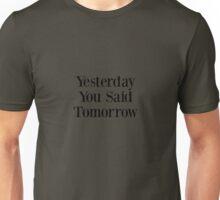 Yesterday You Said Tomorow! Unisex T-Shirt
