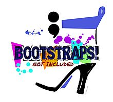 ; Bootstraps not included, by Alma Lee T shirt and Mug design Photographic Print