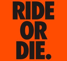 RIDE OR DIE. by cpinteractive