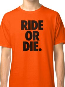 RIDE OR DIE. Classic T-Shirt