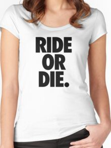 RIDE OR DIE. Women's Fitted Scoop T-Shirt