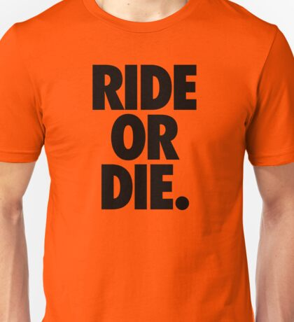 RIDE OR DIE. Unisex T-Shirt