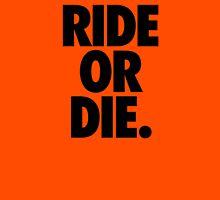 RIDE OR DIE. Unisex T-Shirt