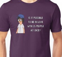 Is It Possible To Be In Love With 25 People At Once Unisex T-Shirt