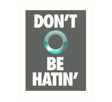 DON'T BE HATIN' Art Print