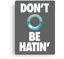 DON'T BE HATIN' Canvas Print