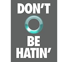 DON'T BE HATIN' Photographic Print